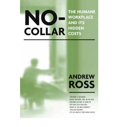 { NO-COLLAR: THE HUMANE WORKPLACE AND ITS HIDDEN COSTS } By Ross, Andrew ( Author ) [ Aug - 2004 ] [ Paperback ]