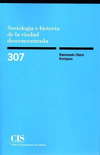 Sociología e historia de la ciudad desconcentrada (Monografías)