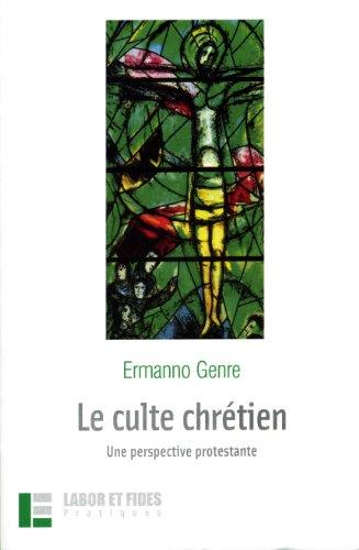 Le culte chrétien : Une perspective protestante par Ermanno Genre