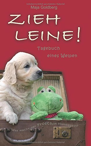 ZIEH LEINE! Tagebuch eines Welpen: Was macht der Frosch im Hundebett? -