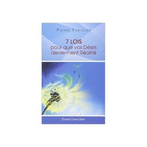 7 lois pour que vos désirs deviennent réalité de Pierre Franckh,Claude Dhorbais (Traduction) ( 8 juin 2012 )