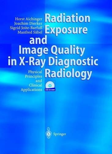 Radiation Exposure and Image Quality in X-Ray Diagnostic Radiology: Physical Principles and Clinical Applications by Horst Aichinger (2003-09-05)
