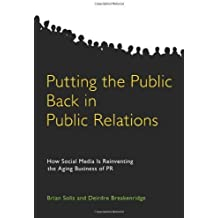 Putting the Public Back in Public Relations: How Social Media is Reinventing the Aging Business of PR by Brian Solis (2009-02-19)