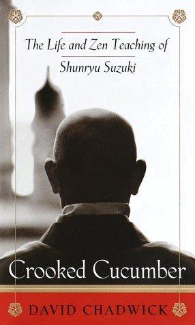 Crooked Cucumber: The Life and Zen Teaching Shunryu Suzuki by David Chadwick (1999-02-09)