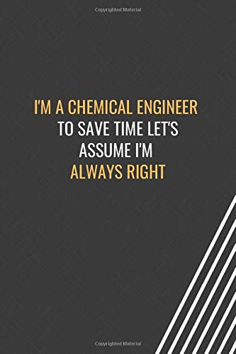I'm a Architectural Designer To Save Time Let's Assume I'm Always Right: Blank Lined Notebook Chemical Engineering Journal Coworker Employee ... at Work. Gag Gift Funny White Elephant Gifts.