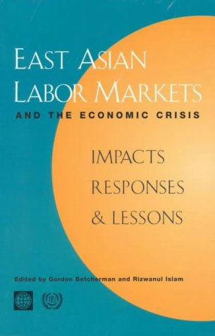 east-asian-labor-markets-and-the-economic-crisis-impacts-responses-and-lessons-impact-responses-and-