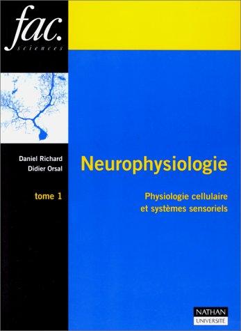 NEUROPHYSIOLOGIE. Tome 1, physiologie cellulaire et systèmes sensoriels