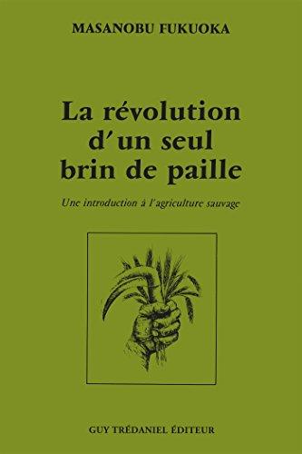La révolution d'un seul brin de paille : Une introduction à l'agriculture sauvage (French Edition)