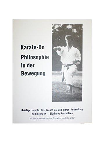 Karate - Do Philosophie in der Bewegung: Geistige Inhalte des Karate-Do und deren Anwendung