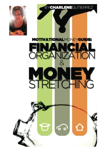 A Motivational Money Guide: Financial Organization & Money Stretching (Volume 1)
