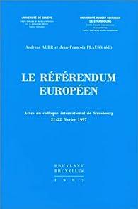 Le référendum européen. Actes du colloque international de Strasbourg, 21-22 février 1997 par A. Auer