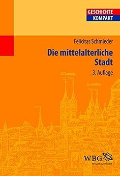 Die mittelalterliche Stadt (Geschichte Kompakt)