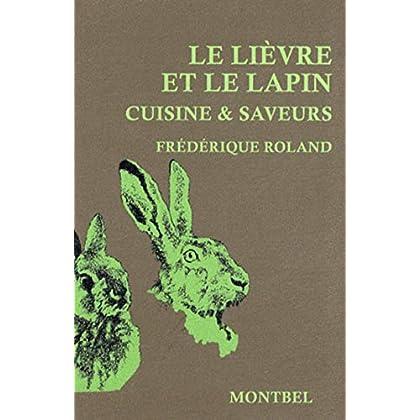 Le lièvre et le lapin: Cuisine et saveurs.