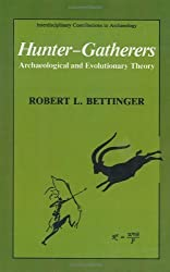 Hunter-Gatherers: Archaeological and Evolutionary Theory (Interdisciplinary Contributions to Archaeology) by Robert L. Bettinger (1991-03-31)