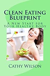 By Wilson, Cathy [ Clean Eating Blueprint: A New Start for Your Healthy Body ] [ CLEAN EATING BLUEPRINT: A NEW START FOR YOUR HEALTHY BODY ] Aug - 2013 { Paperback }