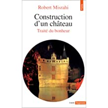 Construction d'un château, tome 1 (traité du bonheur)