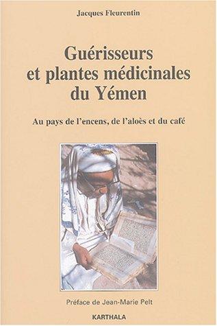 Guérisseurs et plantes médicinales du Yémen : Au pays de l'encens, de l'aloès et du café