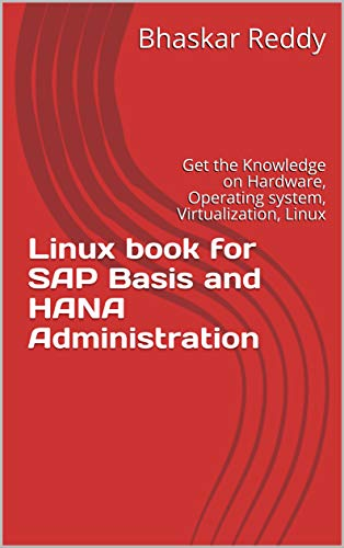 Linux book for SAP Basis and HANA Administration: Get the Knowledge on Hardware, Operating system, Virtualization, Linux (English Edition)