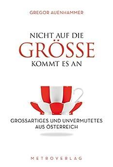 Nicht auf die Größe kommt es an: Großartiges und Unvermutetes aus Österreich