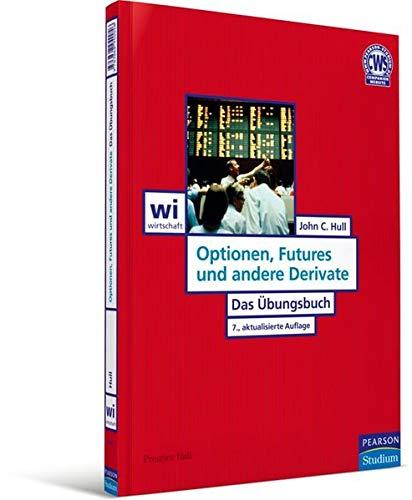 Optionen, Futures und andere Derivate - ÜB: Das Übungsbuch (Pearson Studium - Economic BWL)