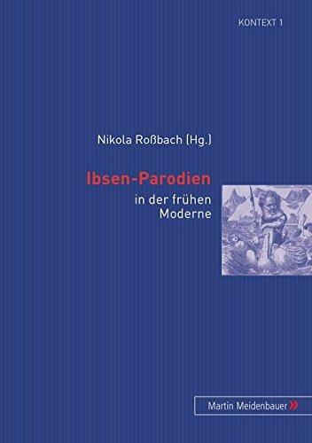 Ibsen-Parodien: In der frühen Moderne (Kontext. Beiträge zur Geschichte der deutschsprachigen Literatur)