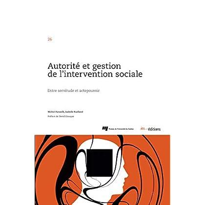 Autorité et gestion de l'intervention sociale: Entre servitude et actepouvoir (Le social dans la cité t. 26)