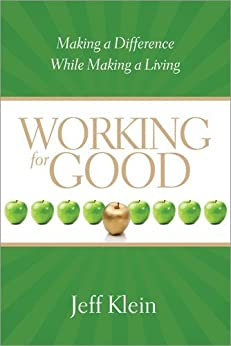 Working for Good: Making a Difference While Making a Living par [Klein, Jeff]