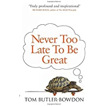 Never Too Late to be Great by Tom Butler-Bowdon (2014-03-06)