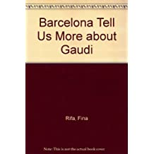 Barcelona Tell Us More about Gaudi