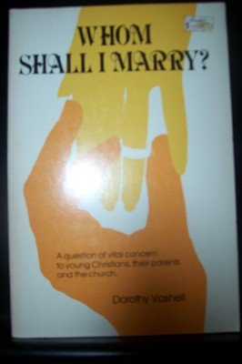 Whom shall I marry?: A question of vital concern to young Christians, their parents and the church