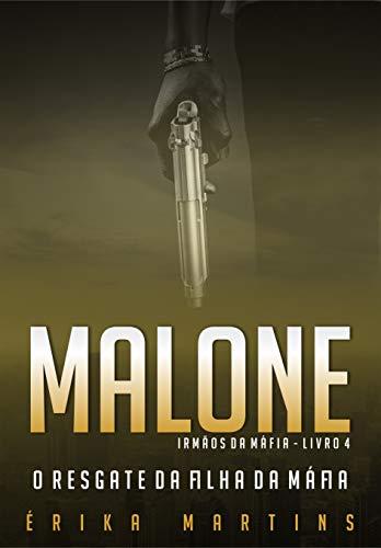 Malone - O resgate da filha da Máfia (Irmãos da Máfia Livro 4) (Portuguese Edition)