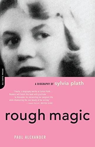 Rough Magic: A Biography Of Sylvia Path: A Biography of Sylvia Plath