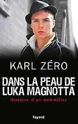 Dans la peau de Luka Magnotta: Histoire d'un web-killer