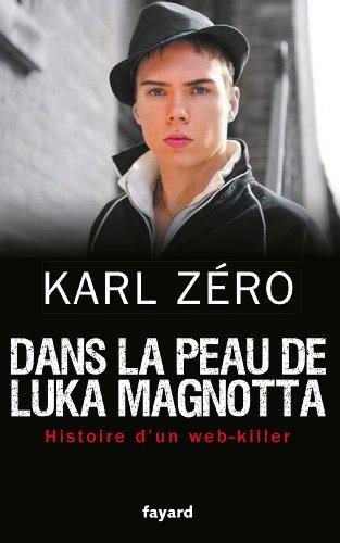 Dans la peau de Luka Magnotta: Histoire d'un web-killer par Karl Zéro