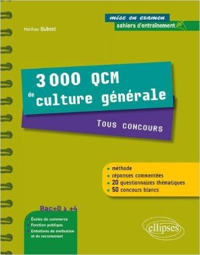 3000 QCM de Culture Générale Tous Concours une Méthode des Réponses Commentées & 50 Concours Blancs de Matthieu Dubost ( 10 janvier 2012 )