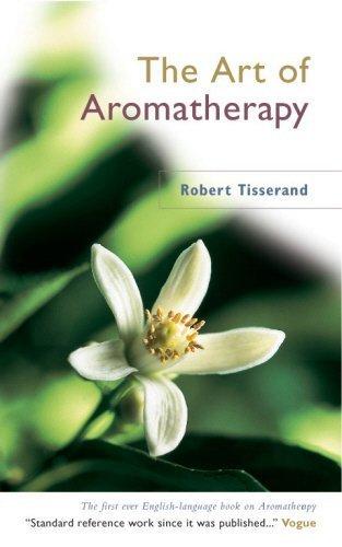 The Art of Aromatherapy by Robert Tisserand (2004-11-25)