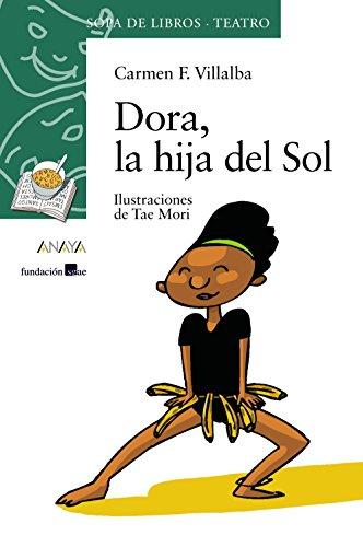 Dora, la hija del Sol: 8 (Literatura Infantil (6-11 Años) - Sopa De Libros (Teatro)) por Carmen F. Villalba
