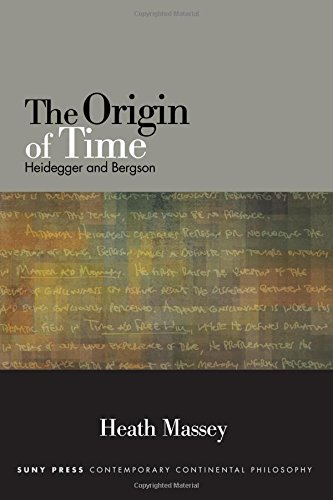 The Origin of Time: Heidegger and Bergson (SUNY series in Contemporary Continental Philosophy)