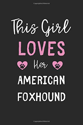 This Girl Loves Her American Foxhound: Lined Journal, 120 Pages, 6 x 9, Funny American Foxhound Gift Idea, Black Matte Finish (This Girl Loves Her American Foxhound Journal)