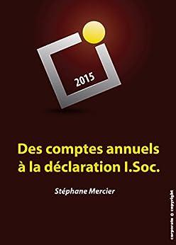 Des comptes annuels à la déclaration I.Soc.: Manuel de fiscalité pratique (Belgique) par [Mercier, Stéphane]