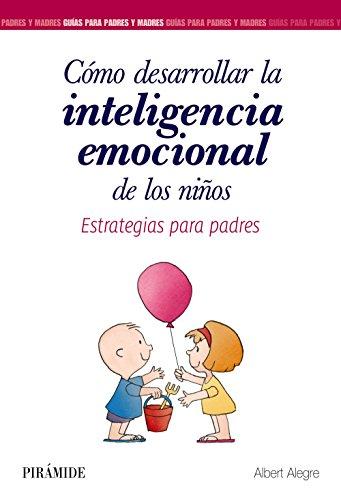 Cómo desarrollar la inteligencia emocional de los niños: Estrategias para padres (Guías...