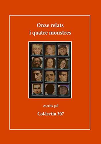 Onze relats i quatre monstres (Catalan Edition) por Col·lectiu 307