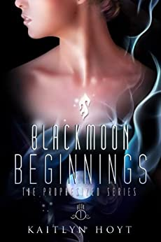 BlackMoon Beginnings (The Prophesized Book 1) by [Hoyt, Kaitlyn]