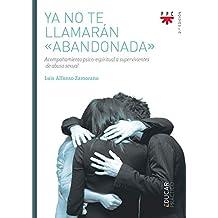 Ya no te llamarán abandonada: Acompañamiento psico-espiritual a supervivientes de abuso sexual (Educar Práctico)
