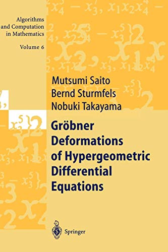 Gröbner Deformations of Hypergeometric Differential Equations (Algorithms and Computation in Mathematics) (Algorithms and Computation in Mathematics (6), Band 6)