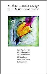 Zur Harmonie in dir: Den Weg erkennen - Mit Leid umgehen - Das Selbst befreien - Die Welt lieben - Innere Ruhe finden - Zufrieden sein