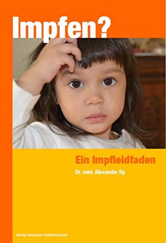 Impfen?: Ein Impfleidfaden (Kleinbuchreihe Impfen)