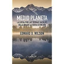 Medio planeta: La lucha por las tierras salvajes en la era de la sexta extinción (Libros salvajes)