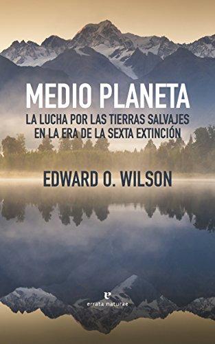 Medio planeta: La lucha por las tierras salvajes en la era de la sexta extinción (Libros salvajes) por Edward O. Wilson