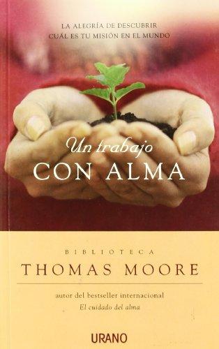Un trabajo con alma: La alegría de descubrir cuál es tu misión en el mundo (Crecimiento personal) por Thomas Moore